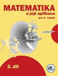 Matematika a její aplikace 3. r. 2. díl