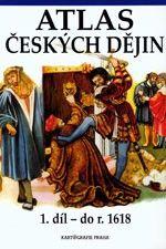 Atlas českých dějin - 1. díl do r. 1618